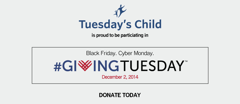 Tuesday's Child and Giving Tuesday. Donate Today.